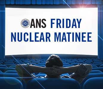 ANS Friday Nuclear Matinee